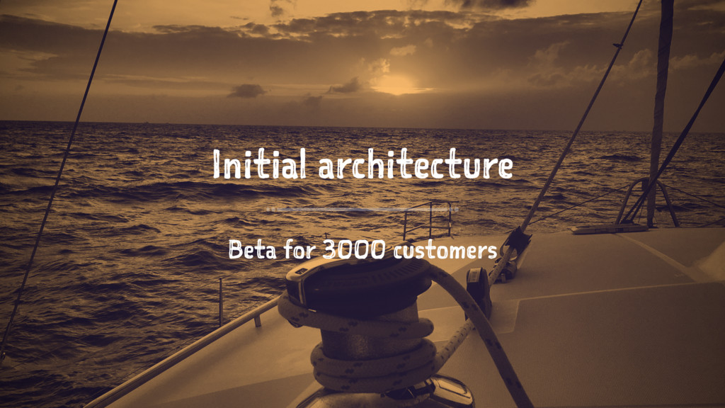 Initial architecture Beta for 3000 customers