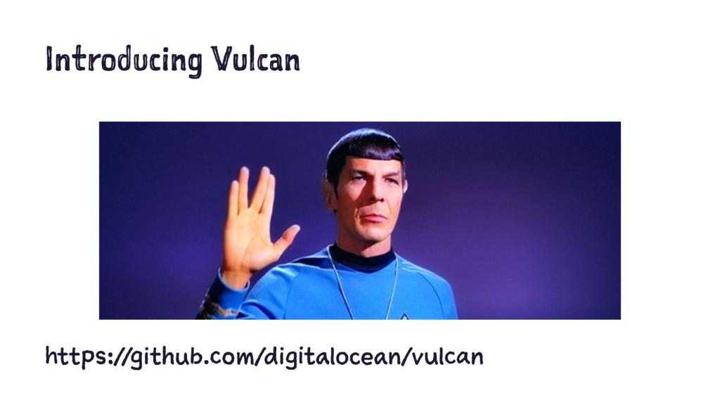 Introducing Vulcan https://github.com/digitaloc...