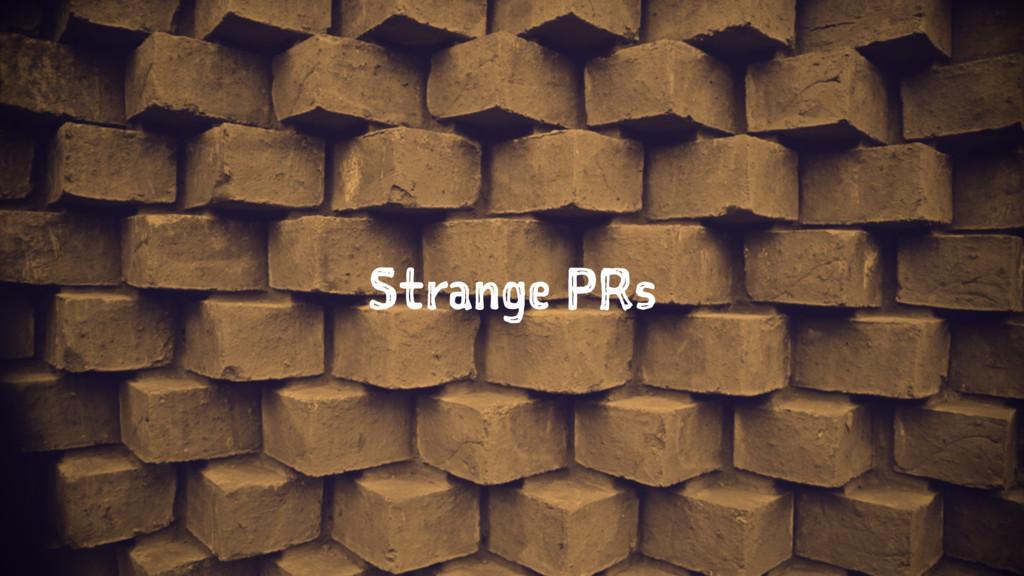 Strange PRs
