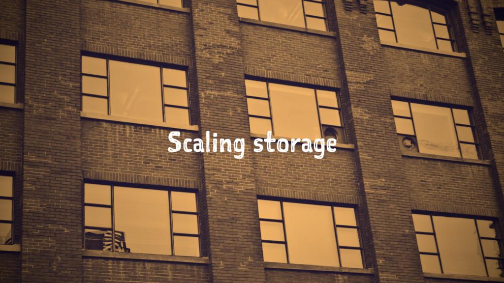 Scaling storage