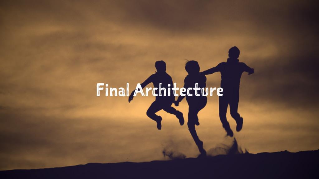 Final Architecture