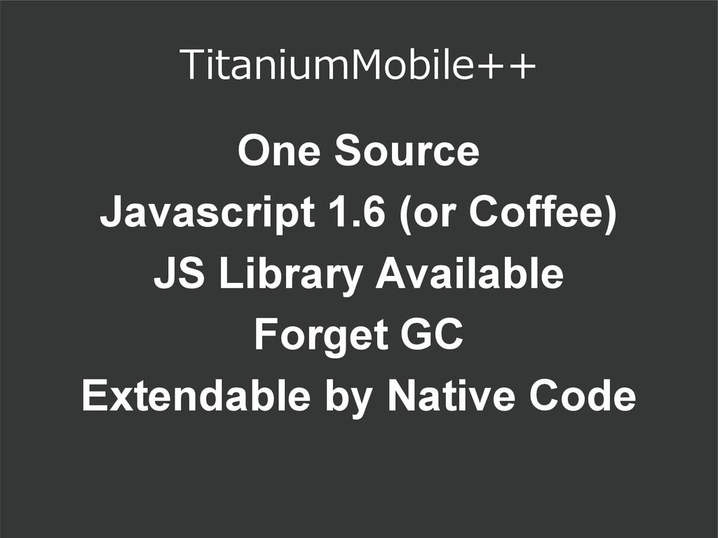 TitaniumMobile++ One Source Javascript 1.6 (or ...