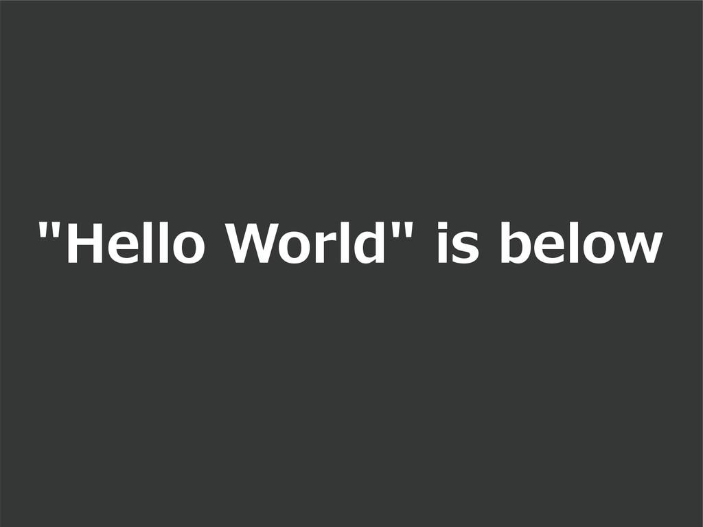"""Hello World"" is below"