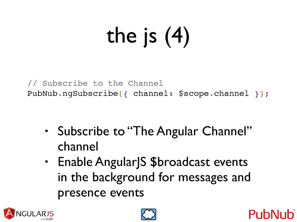 the js (4) // Subscribe to the Channel! PubNub....