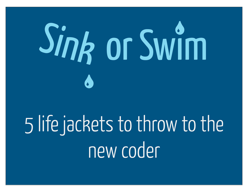 5 life jackets to throw to the new coder or Swı...