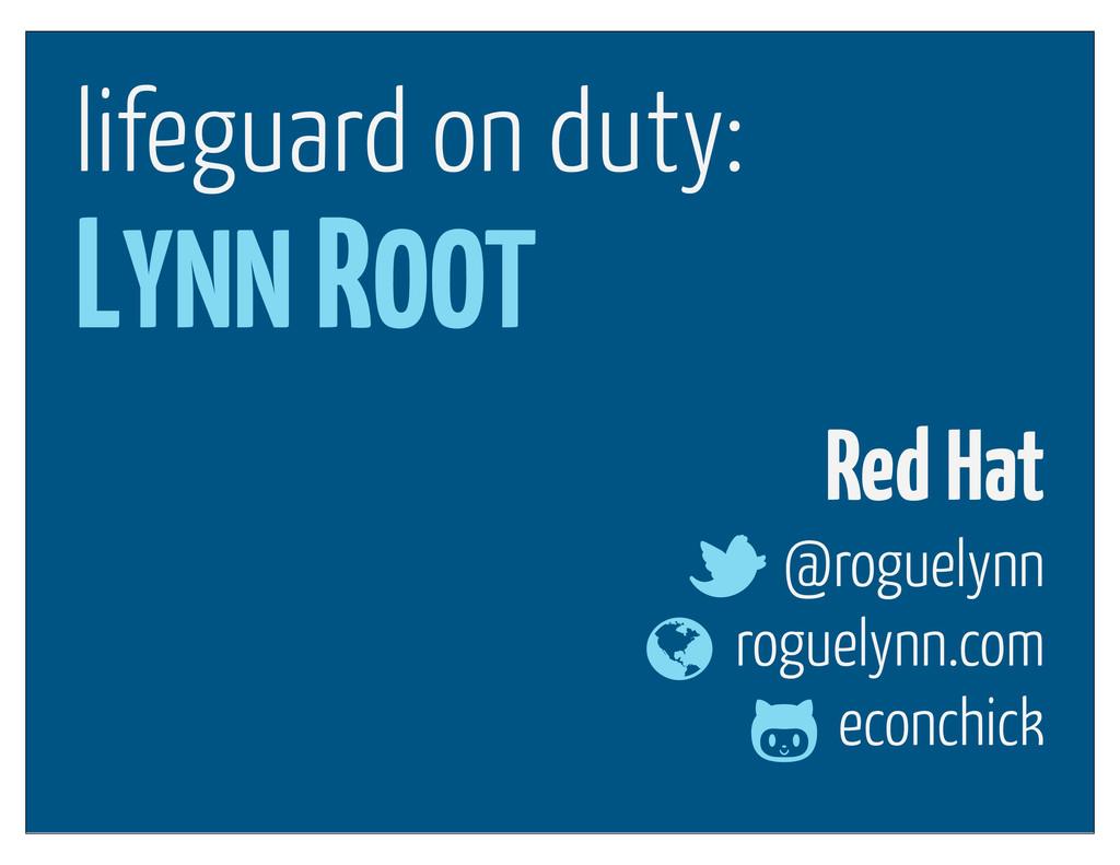 Red Hat @roguelynn roguelynn.com econchick LYNN...