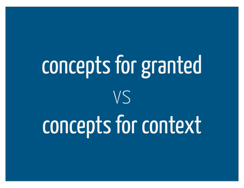 concepts for granted vs concepts for context