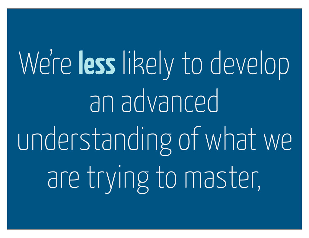 We're less likely to develop an advanced unders...