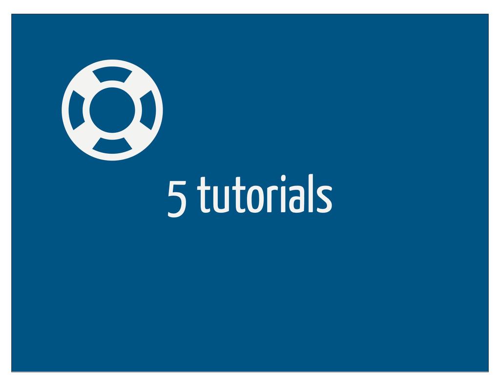 5 tutorials