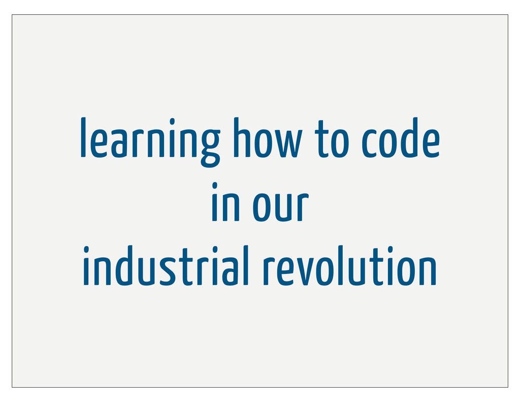 learning how to code in our industrial revoluti...