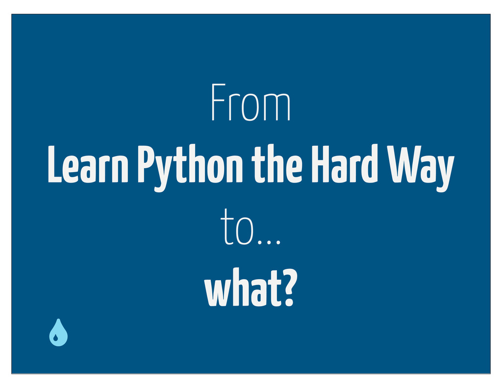 From Learn Python the Hard Way to... what?