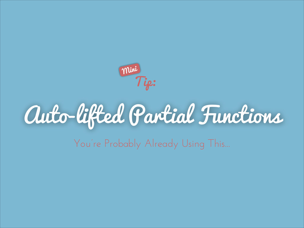 Auto-lifted Partial Functions Tip: You're Proba...