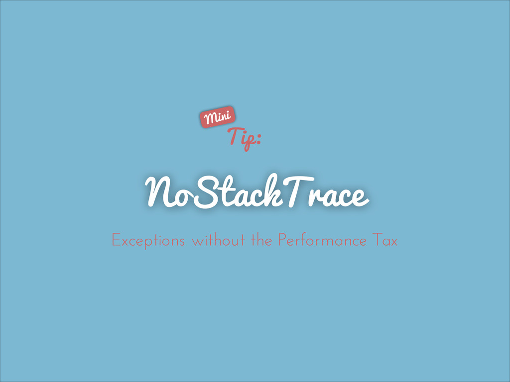 NoStackTrace Tip: Exceptions without the Perfor...