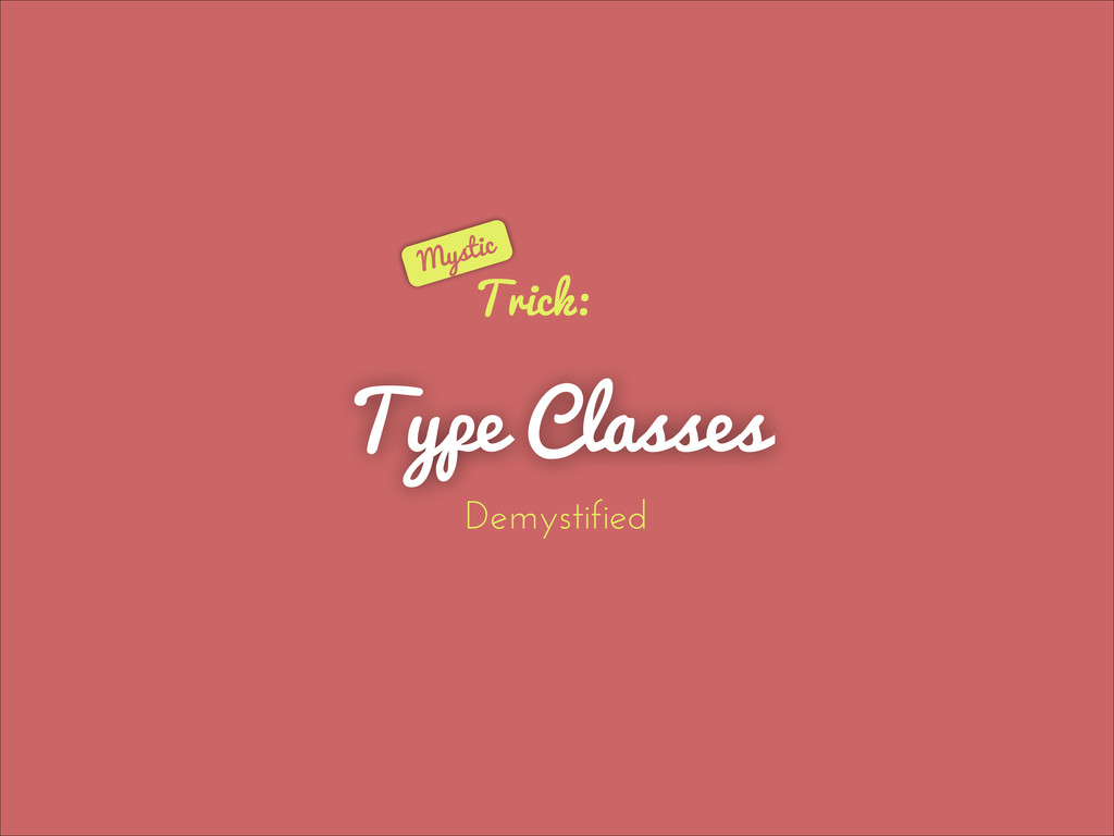 Type Classes Trick: Demystified Mystic
