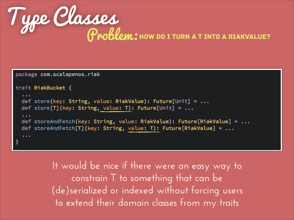 Type Classes Problem: It would be nice if there...