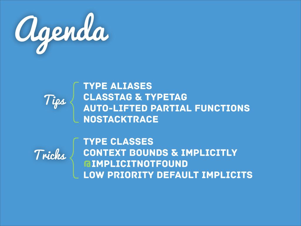 Agenda Type Aliases Classtag & typetag Auto-lif...
