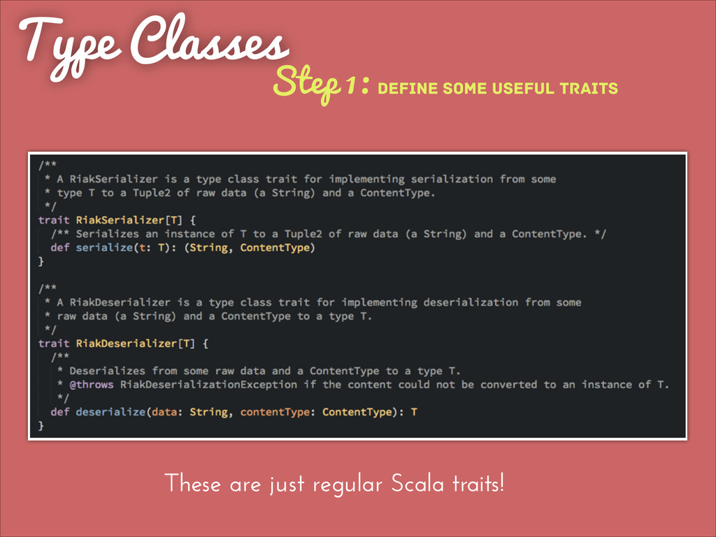Type Classes These are just regular Scala trait...