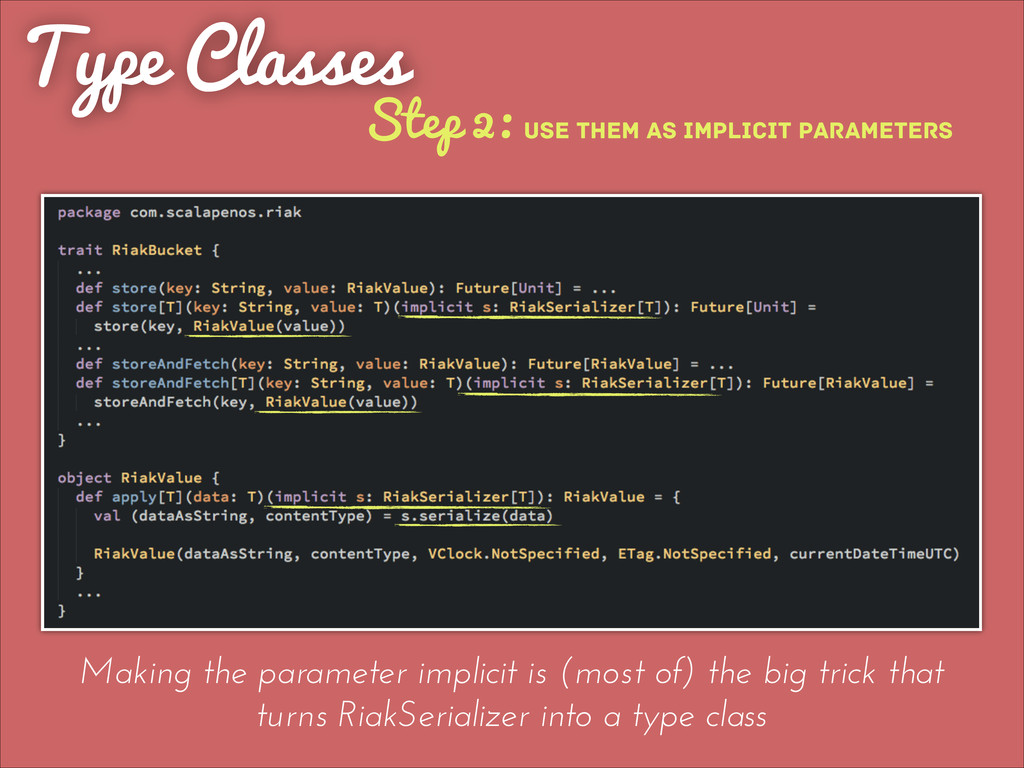 Type Classes Making the parameter implicit is (...