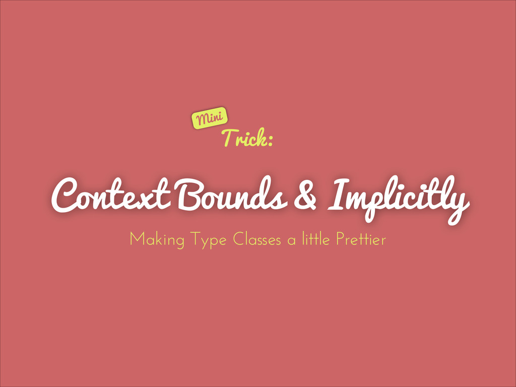 Context Bounds & Implicitly Trick: Mini Making ...