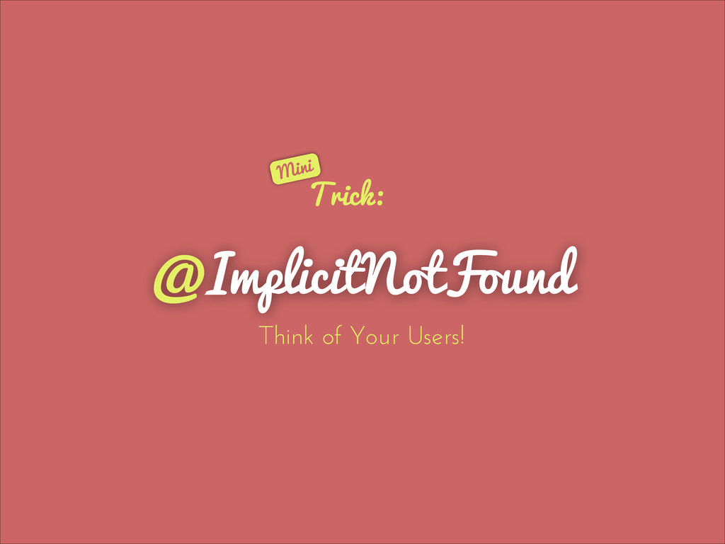 @ImplicitNotFound Trick: Think of Your Users! M...