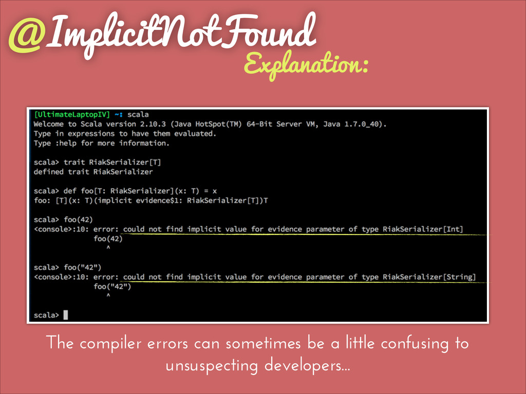@ImplicitNotFound Explanation: The compiler err...
