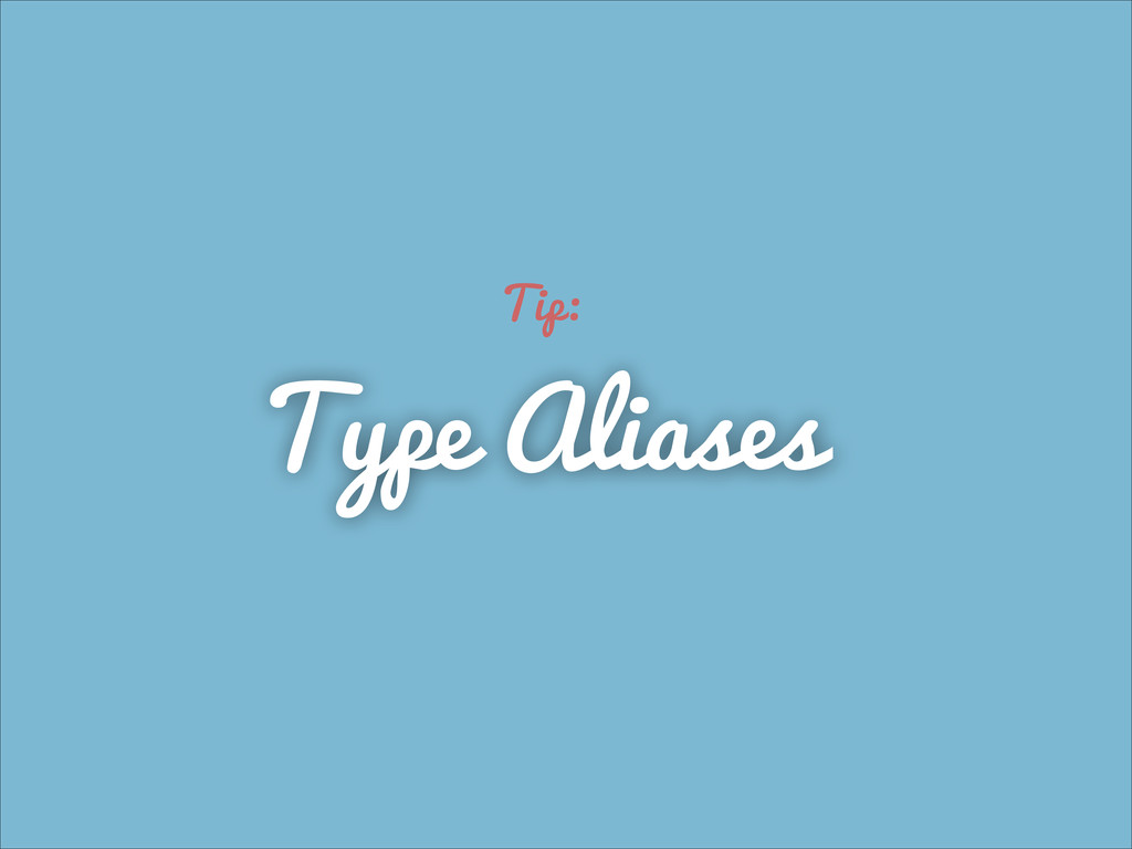 Type Aliases Tip: