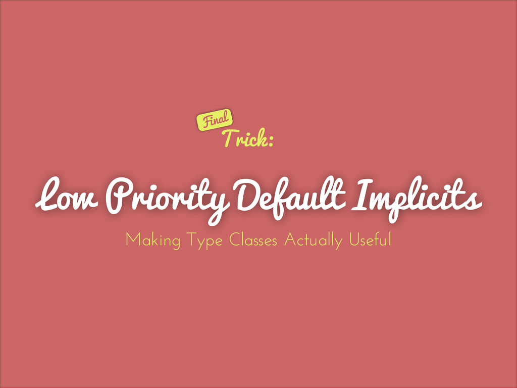 Low Priority Default Implicits Trick: Making Ty...
