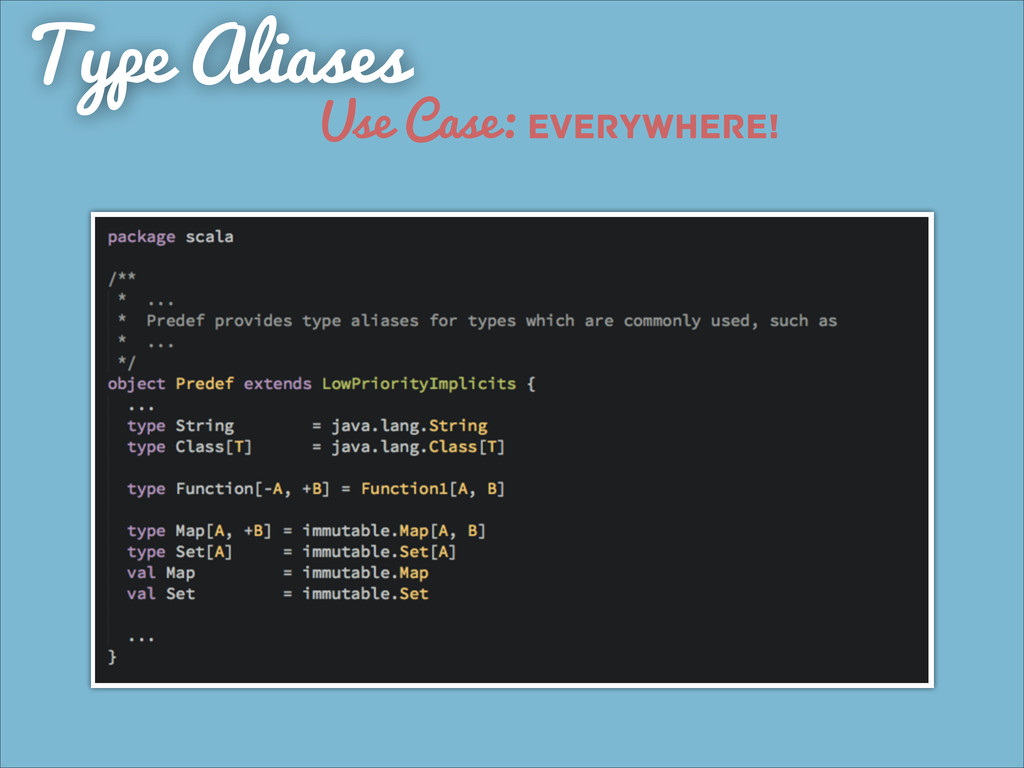 Use Case: everywhere! Type Aliases