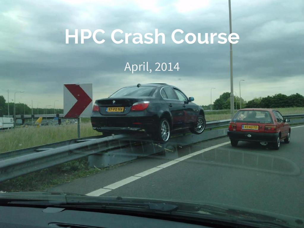 HPC Crash Course April, 2014
