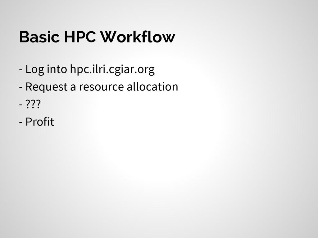 Basic HPC Workflow - Log into hpc.ilri.cgiar.or...