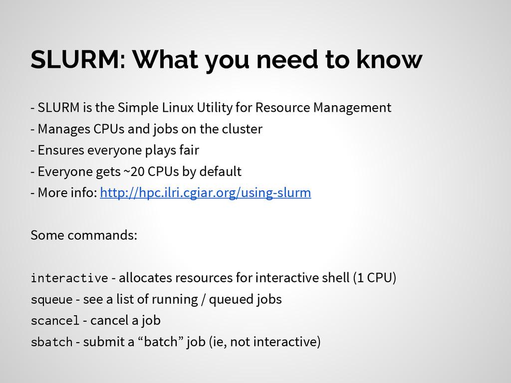 SLURM: What you need to know - SLURM is the Sim...