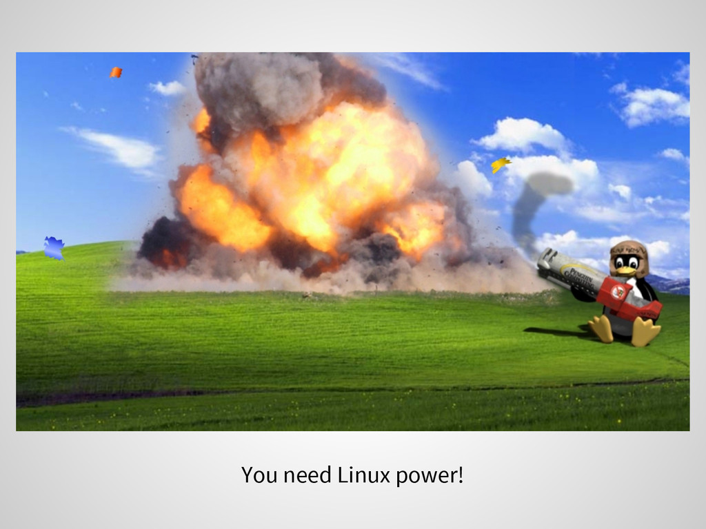 You need Linux power!
