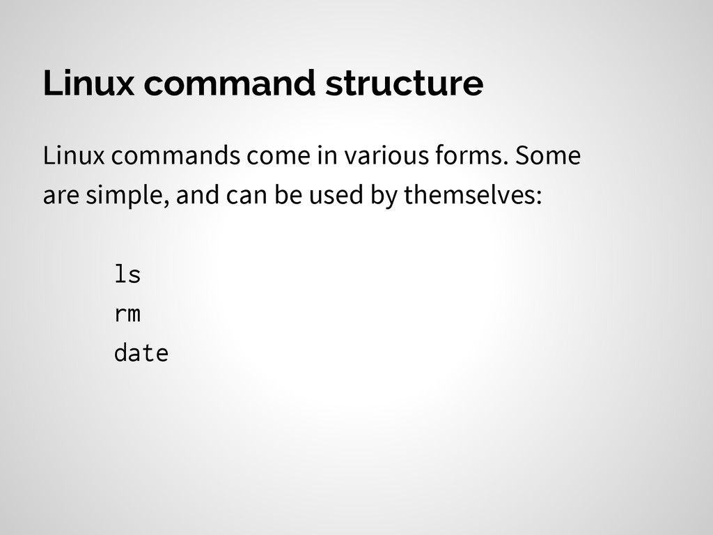 Linux command structure Linux commands come in ...