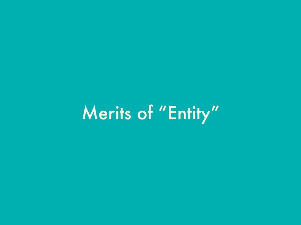 "Merits of ""Entity"""