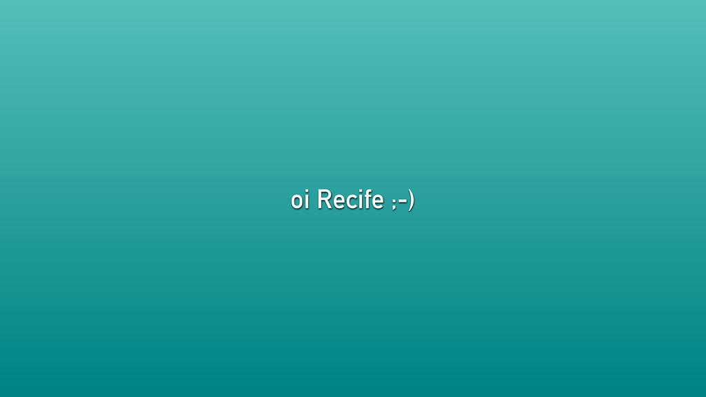 oi Recife ;-)