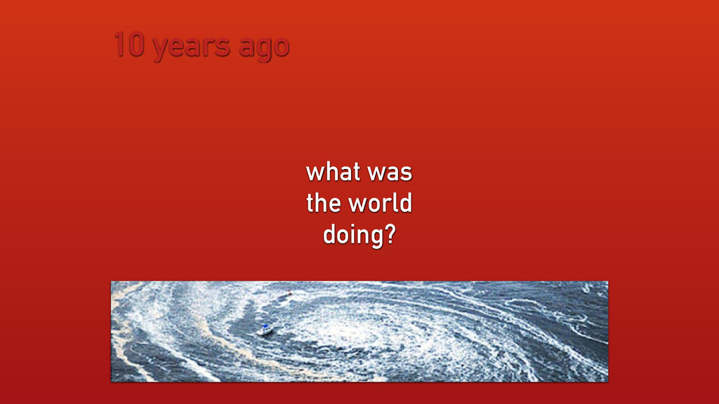 10 years ago what was the world doing?