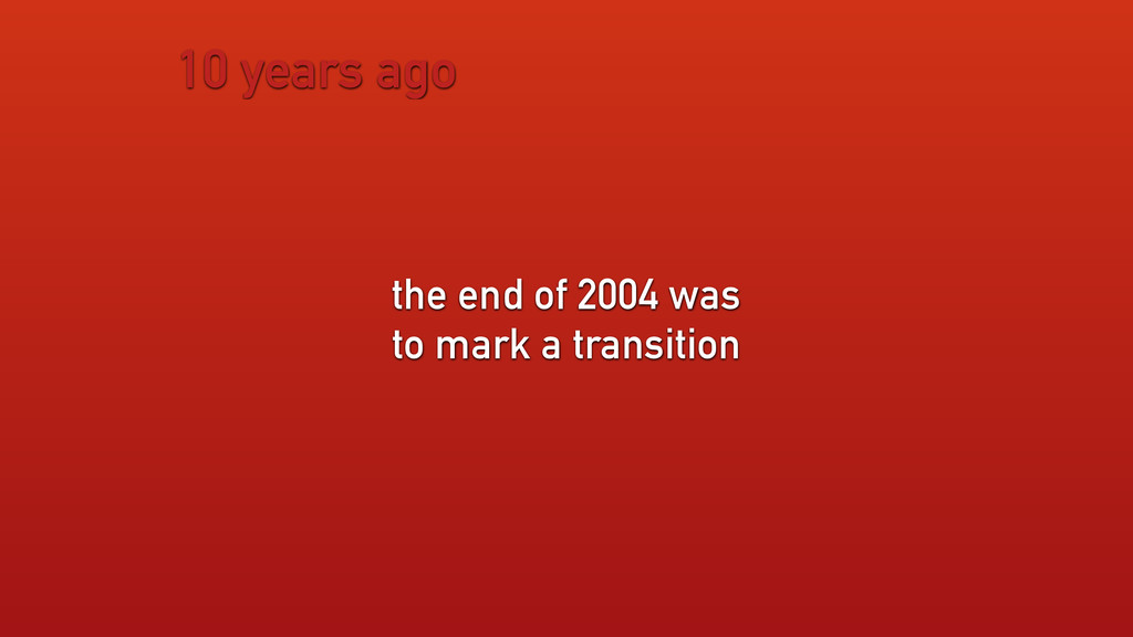10 years ago the end of 2004 was to mark a tran...