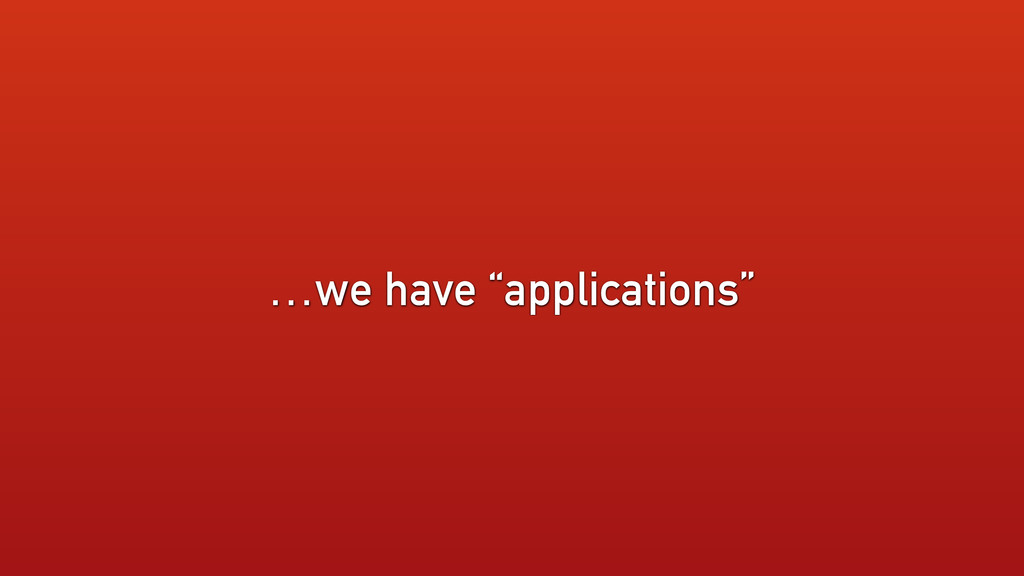 """…we have """"applications"""""""