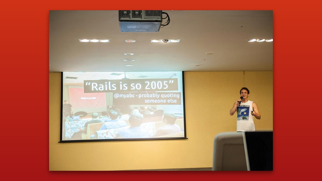"""Rails is so 2005 """""""