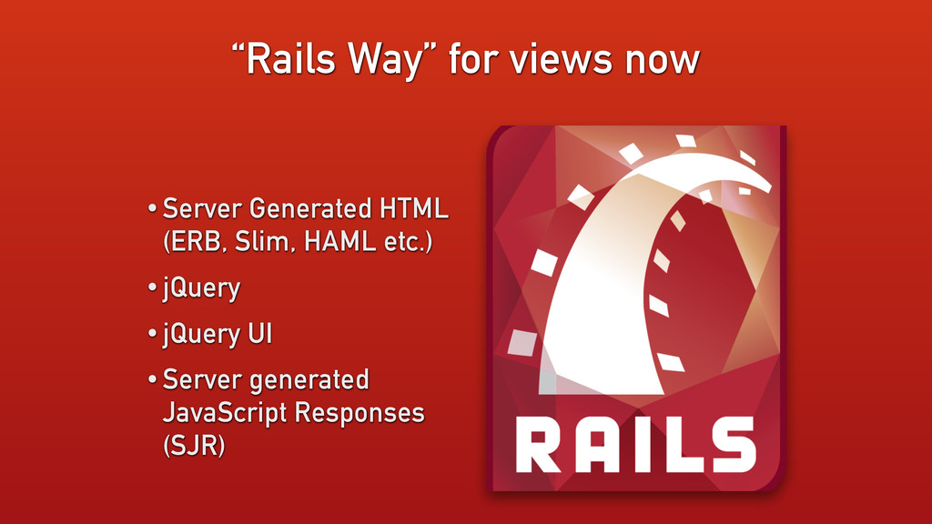 """""""Rails Way"""" for views now • Server Generated HT..."""