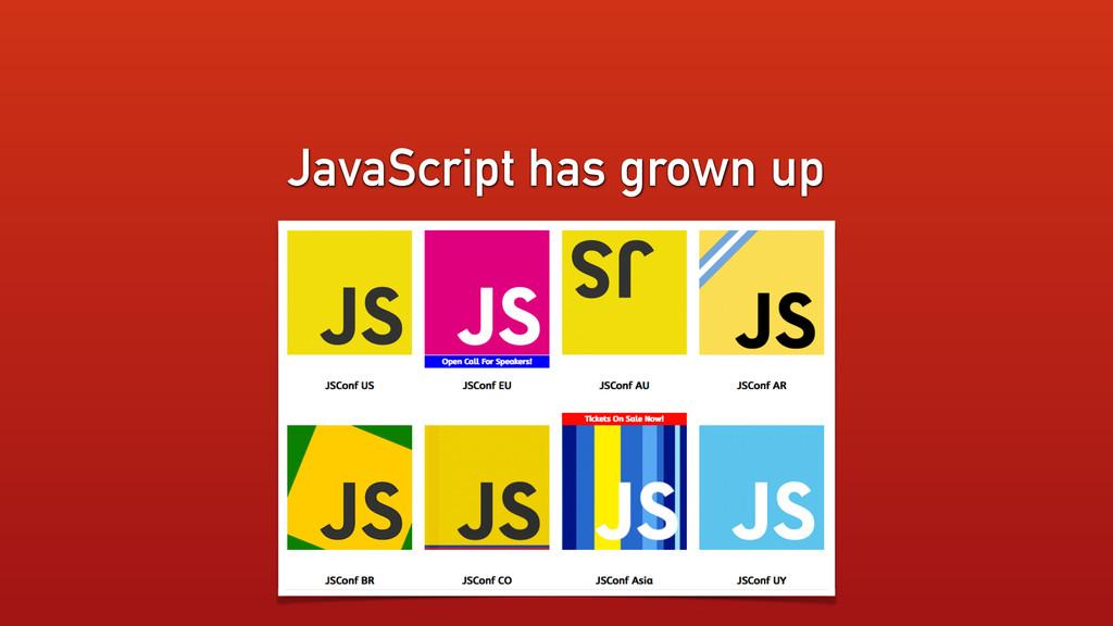 JavaScript has grown up