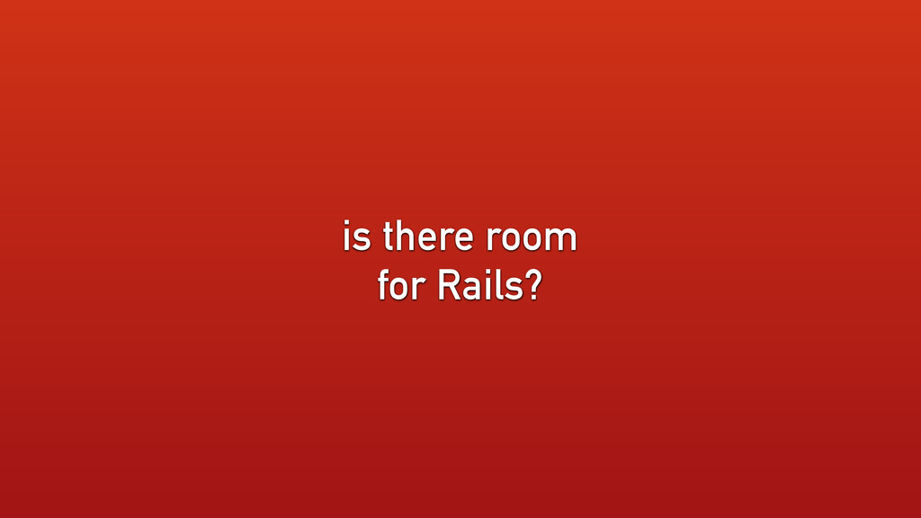 is there room for Rails?