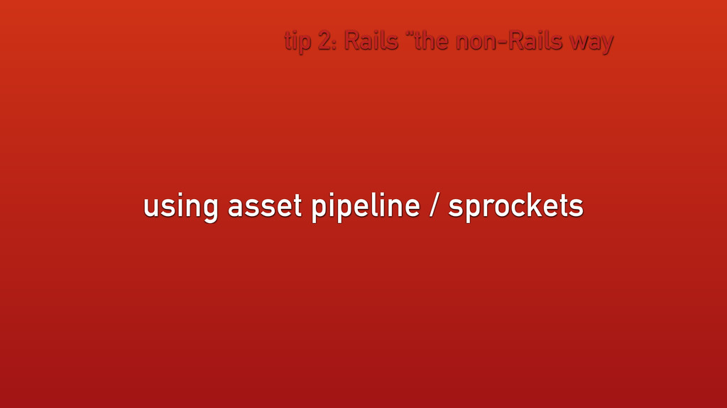 "using asset pipeline / sprockets tip 2: Rails ""..."