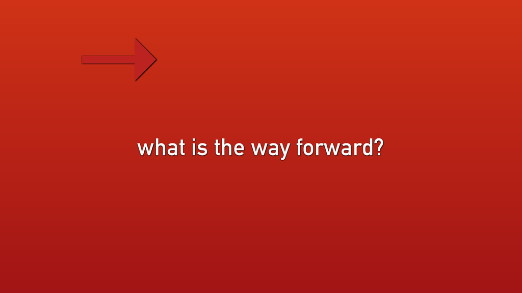 what is the way forward? →