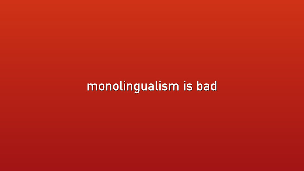 monolingualism is bad