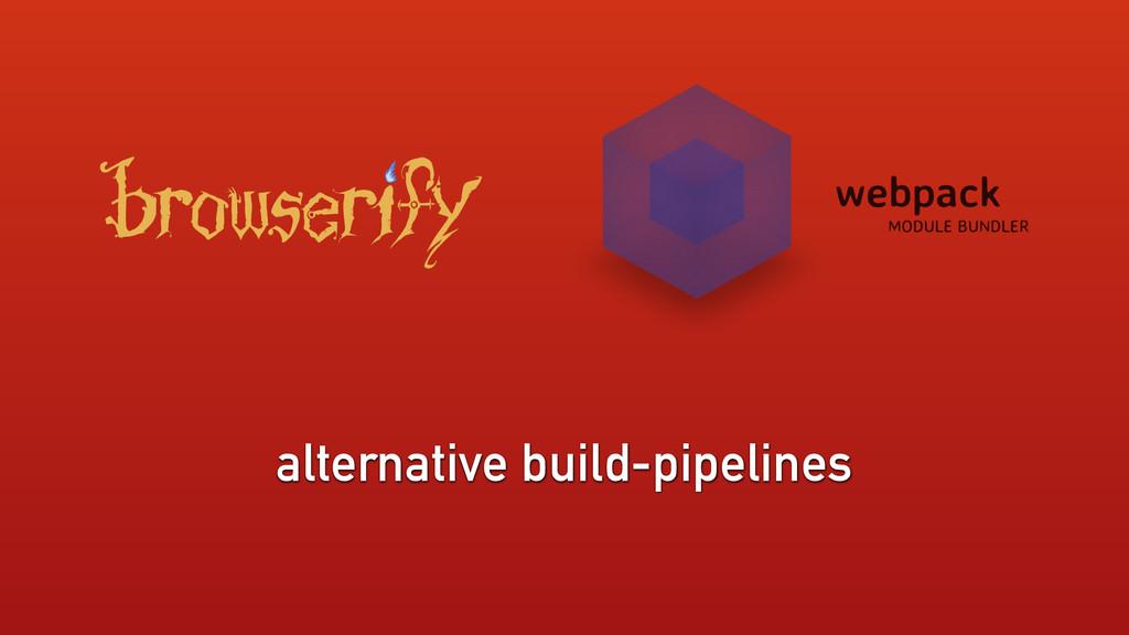 alternative build-pipelines