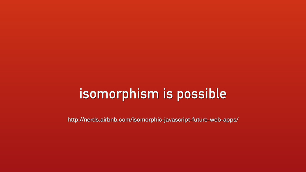 isomorphism is possible http://nerds.airbnb.com...