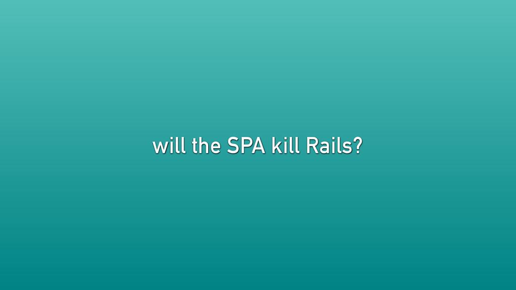 will the SPA kill Rails?