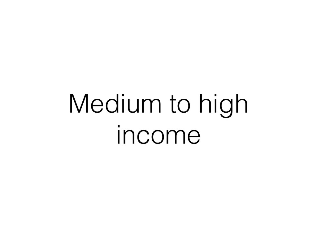 Medium to high income