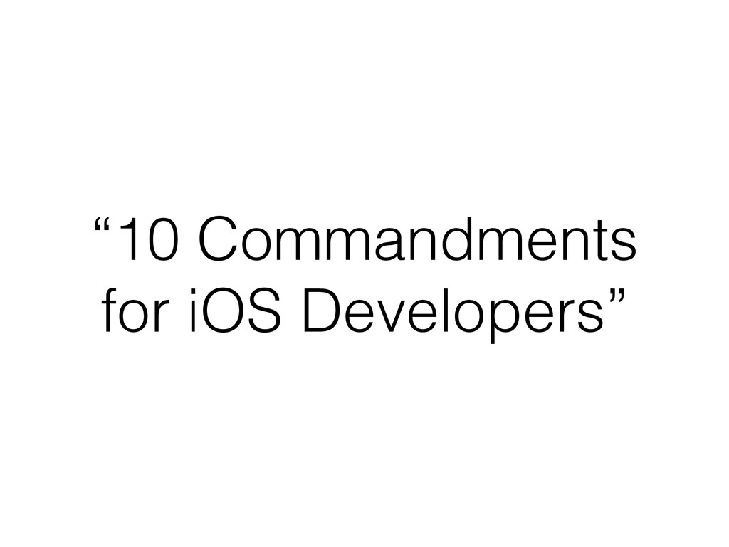 """10 Commandments for iOS Developers"""